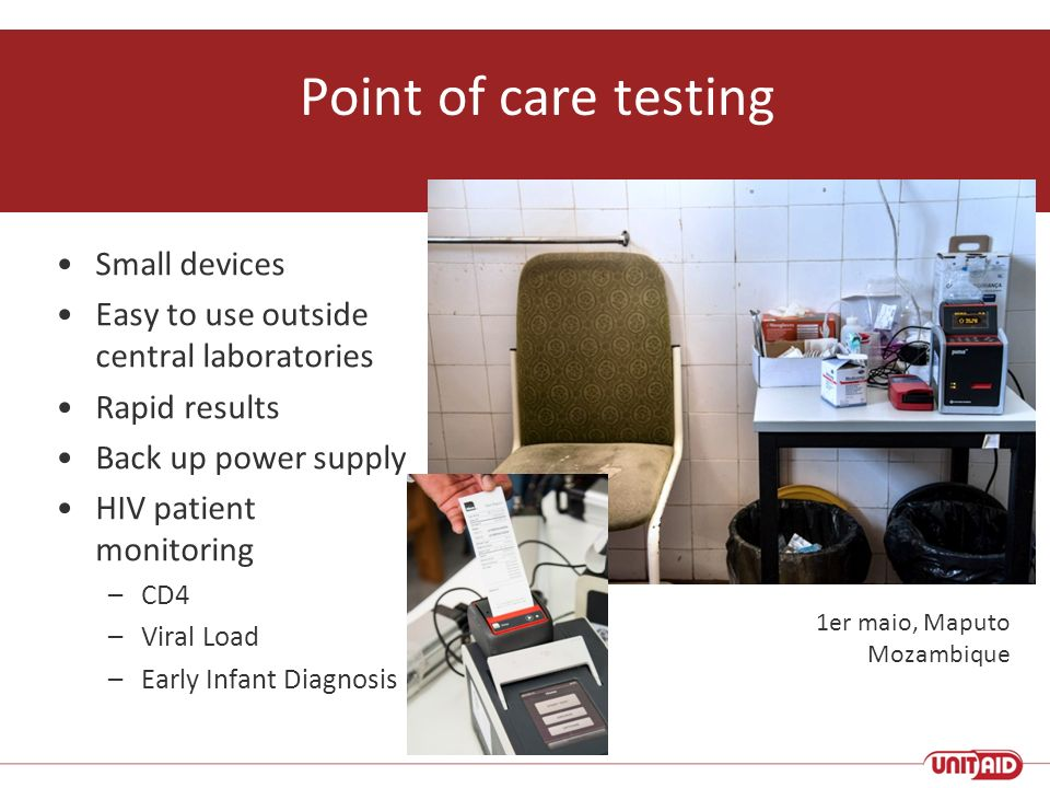 Point of care testing Small devices Easy to use outside central laboratories Rapid results Back up power supply HIV patient monitoring –CD4 –Viral Loa
