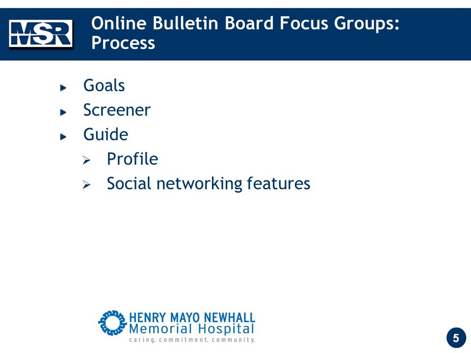 5 Online Bulletin Board Focus Groups: Process Goals Screener Guide Profile Social networking features