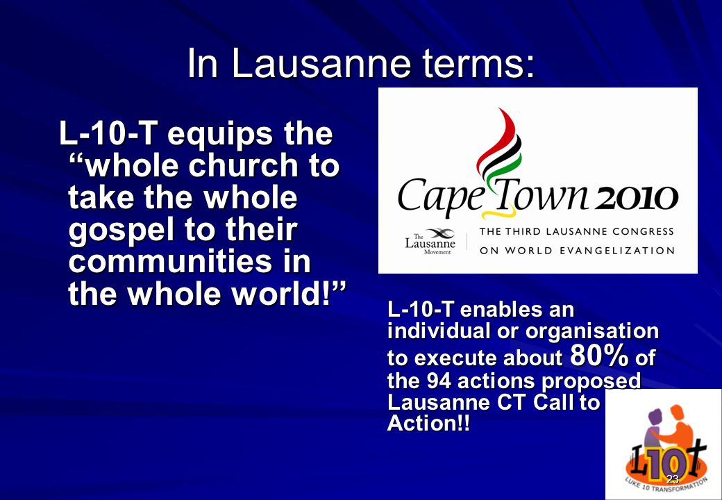 23 In Lausanne terms: L-10-T equips the whole church to take the whole gospel to their communities in the whole world! L-10-T equips the whole church