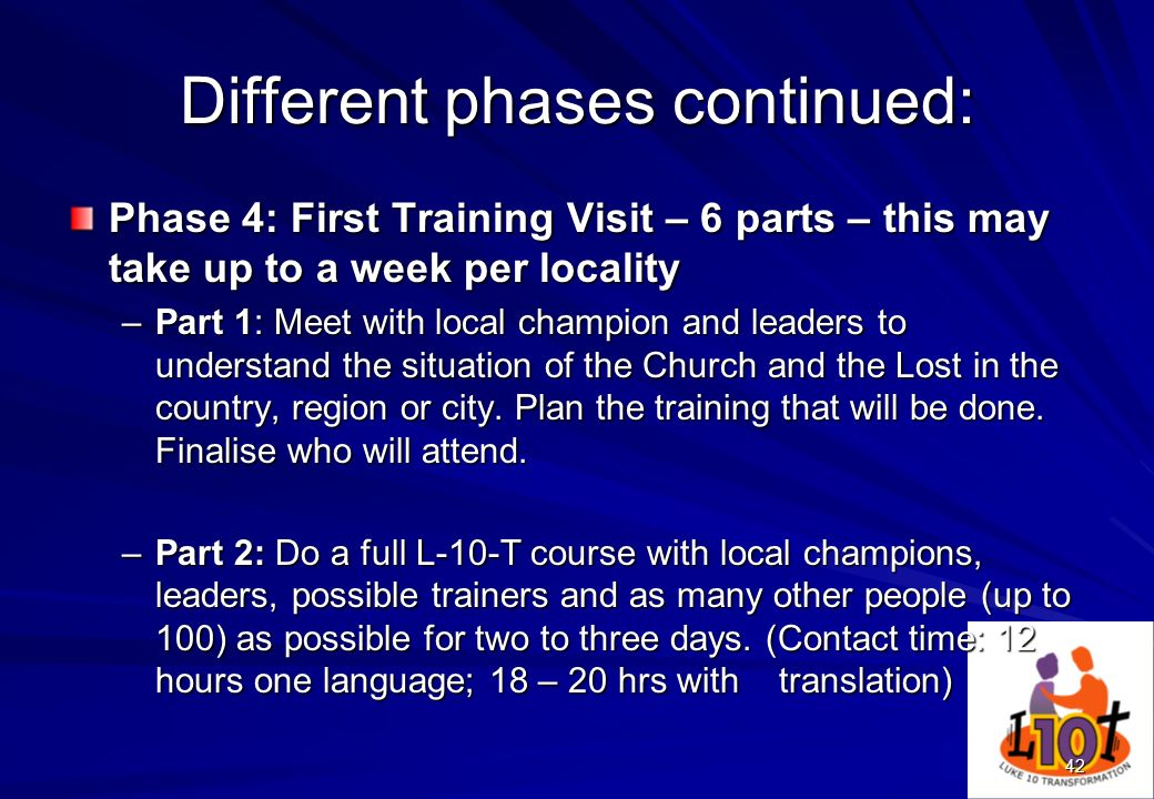42 Different phases continued: Phase 4: First Training Visit – 6 parts – this may take up to a week per locality –Part 1: Meet with local champion and