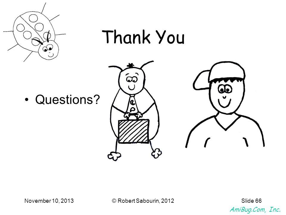 AmiBug.Com, Inc. November 10, 2013© Robert Sabourin, 2012Slide 66 Thank You Questions?