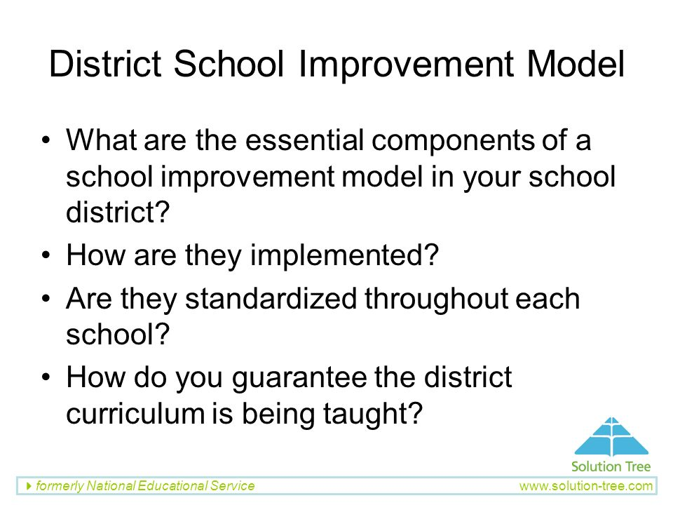 formerly National Educational Service www.solution-tree.com District School Improvement Model What are the essential components of a school improvemen