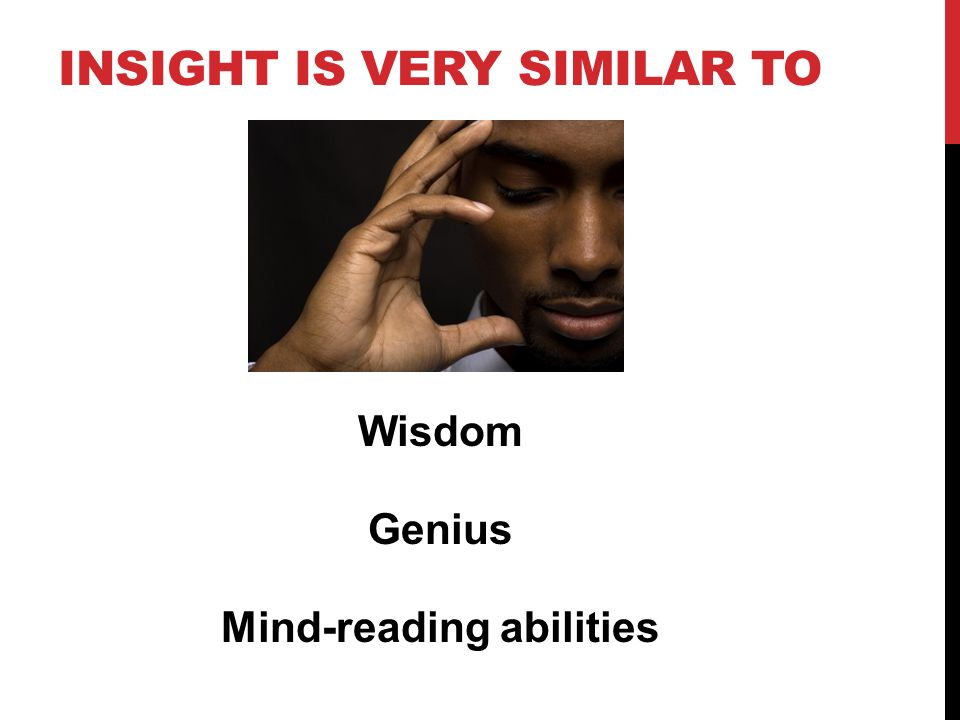 INSIGHT IS VERY SIMILAR TO Wisdom Genius Mind-reading abilities