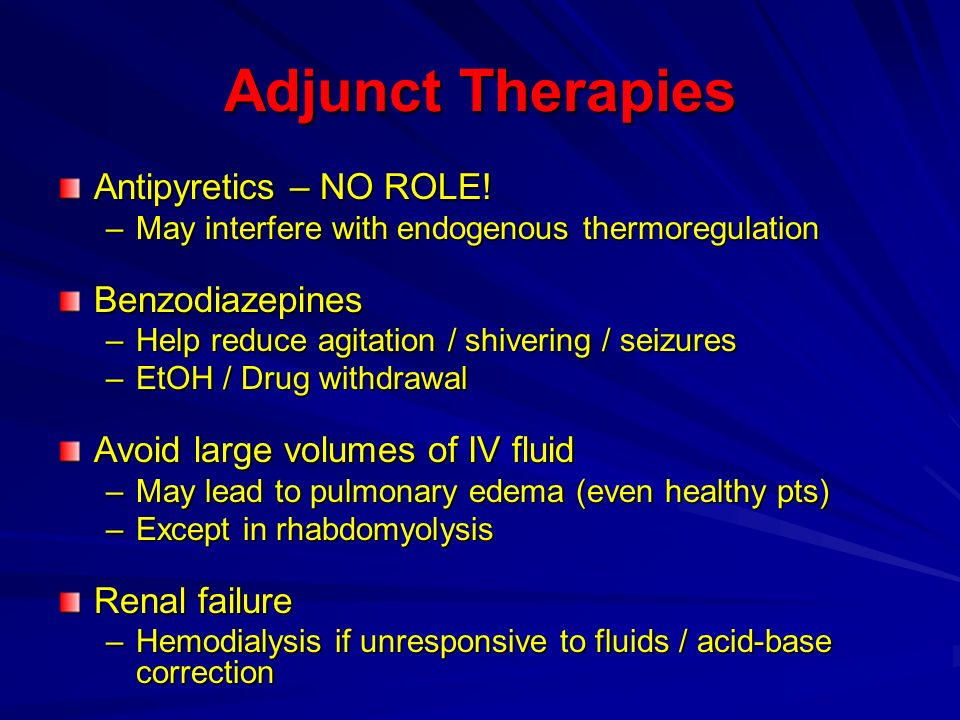 Adjunct Therapies Antipyretics – NO ROLE! –May interfere with endogenous thermoregulation Benzodiazepines –Help reduce agitation / shivering / seizure