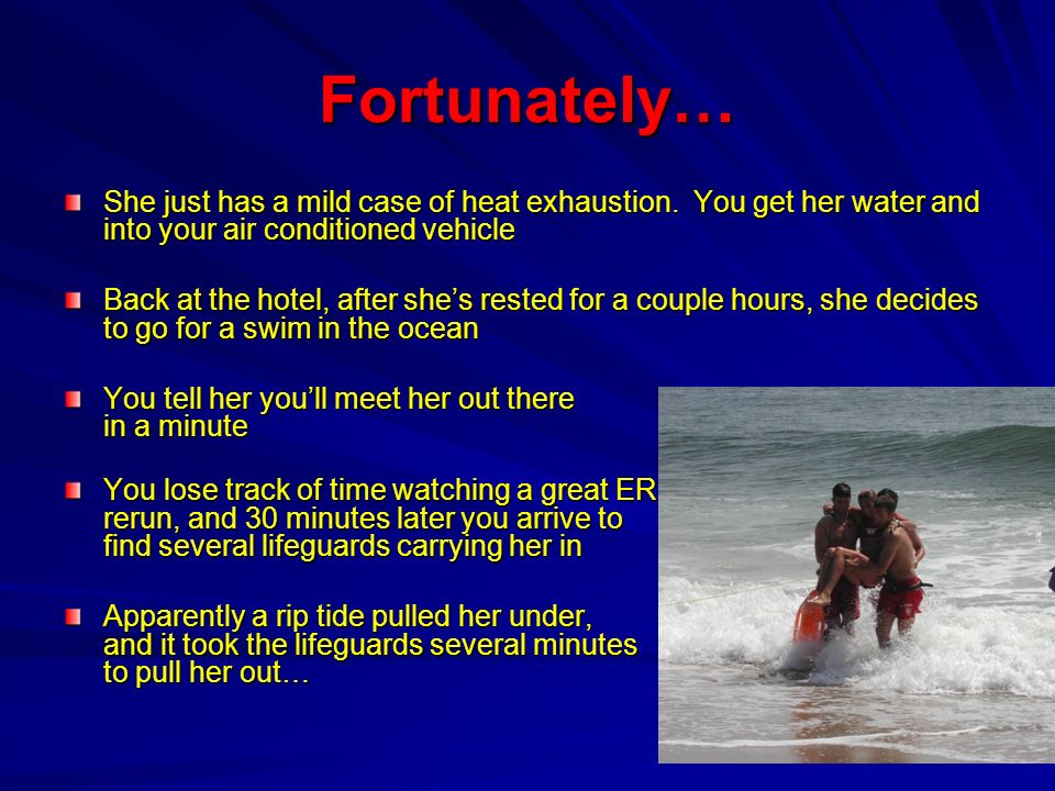 Fortunately… She just has a mild case of heat exhaustion. You get her water and into your air conditioned vehicle Back at the hotel, after shes rested