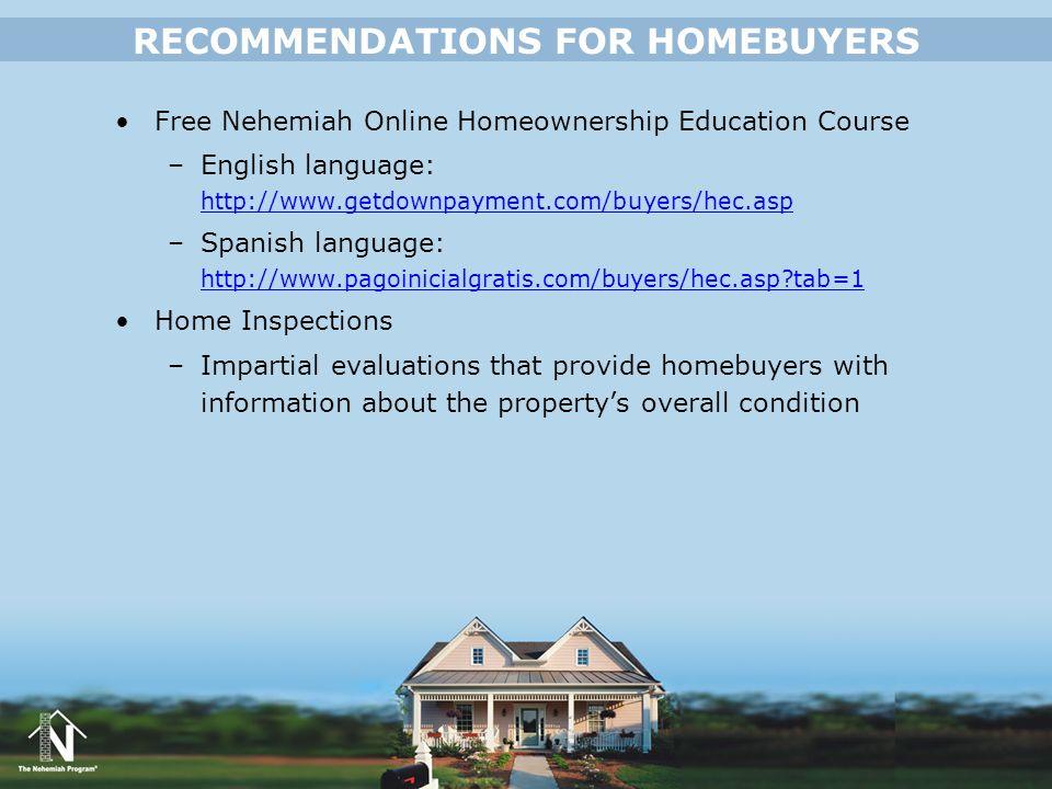 Free Nehemiah Online Homeownership Education Course –English language: http://www.getdownpayment.com/buyers/hec.asp http://www.getdownpayment.com/buye