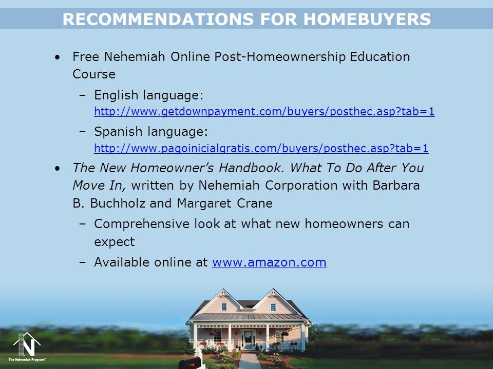 Free Nehemiah Online Post-Homeownership Education Course –English language: http://www.getdownpayment.com/buyers/posthec.asp?tab=1 http://www.getdownp