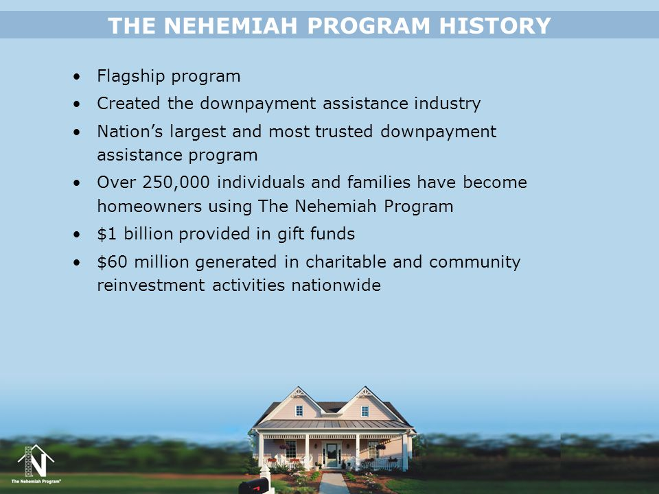 Flagship program Created the downpayment assistance industry Nations largest and most trusted downpayment assistance program Over 250,000 individuals