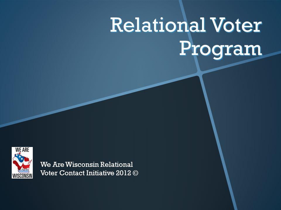 Relational Voter Program We Are Wisconsin Relational Voter Contact Initiative 2012 ©