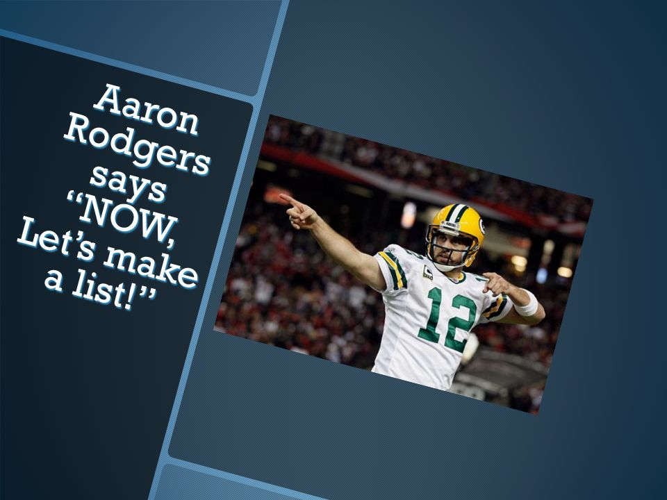 Aaron Rodgers saysNOW, Lets make a list!