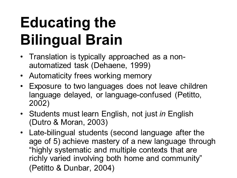 Educating the Bilingual Brain Translation is typically approached as a non- automatized task (Dehaene, 1999) Automaticity frees working memory Exposur