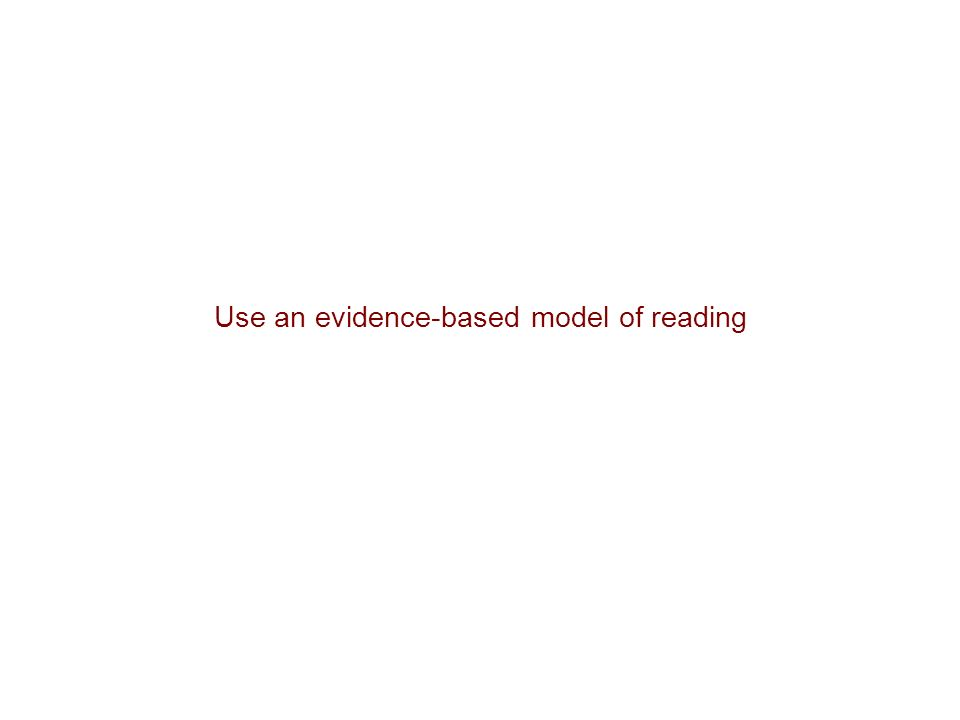 Use an evidence-based model of reading