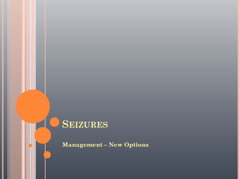 S EIZURES Management – New Options