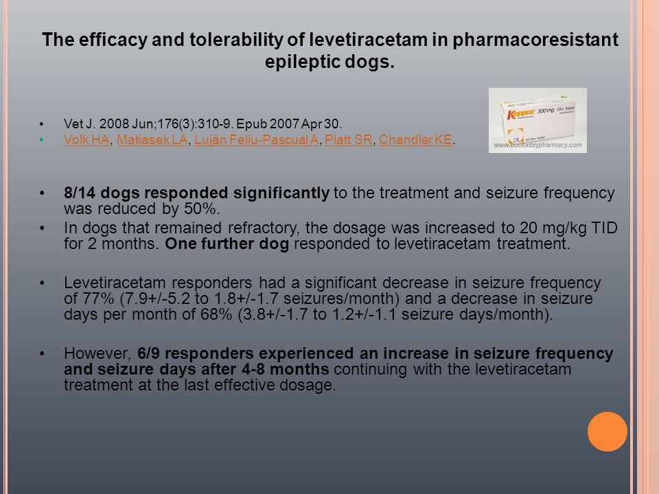 The efficacy and tolerability of levetiracetam in pharmacoresistant epileptic dogs. Vet J. 2008 Jun;176(3):310-9. Epub 2007 Apr 30. Volk HA, Matiasek