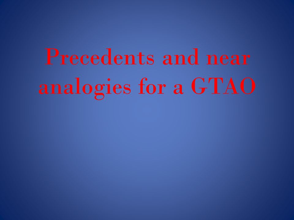 Precedents and near analogies for a GTAO