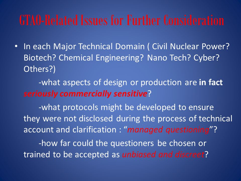 GTAO-Related Issues for Further Consideration In each Major Technical Domain ( Civil Nuclear Power? Biotech? Chemical Engineering? Nano Tech? Cyber? O