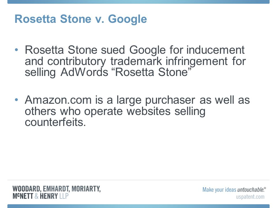 Rosetta Stone v. Google Rosetta Stone sued Google for inducement and contributory trademark infringement for selling AdWords Rosetta Stone Amazon.com