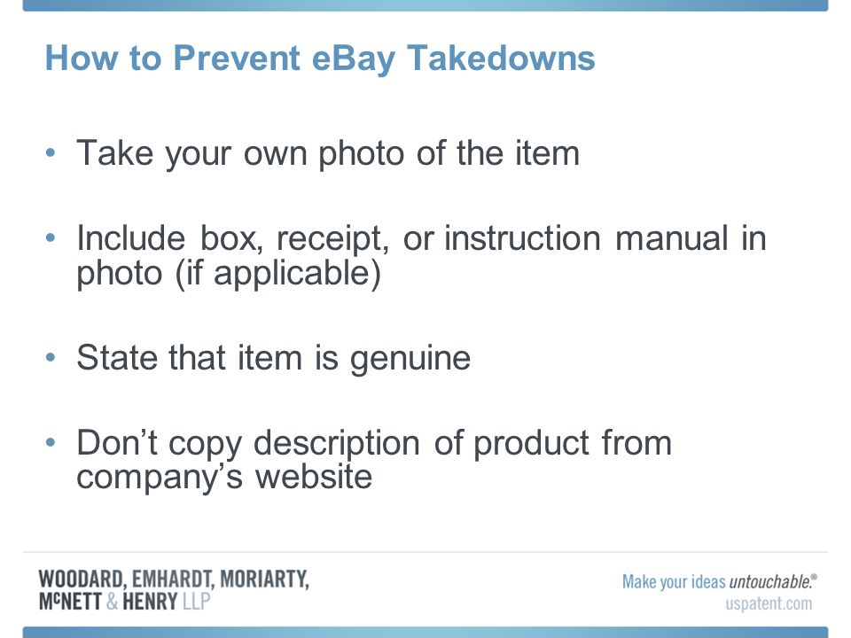 How to Prevent eBay Takedowns Take your own photo of the item Include box, receipt, or instruction manual in photo (if applicable) State that item is