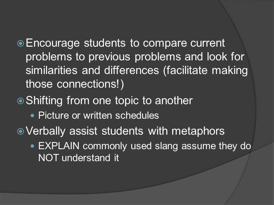 Encourage students to compare current problems to previous problems and look for similarities and differences (facilitate making those connections!) S