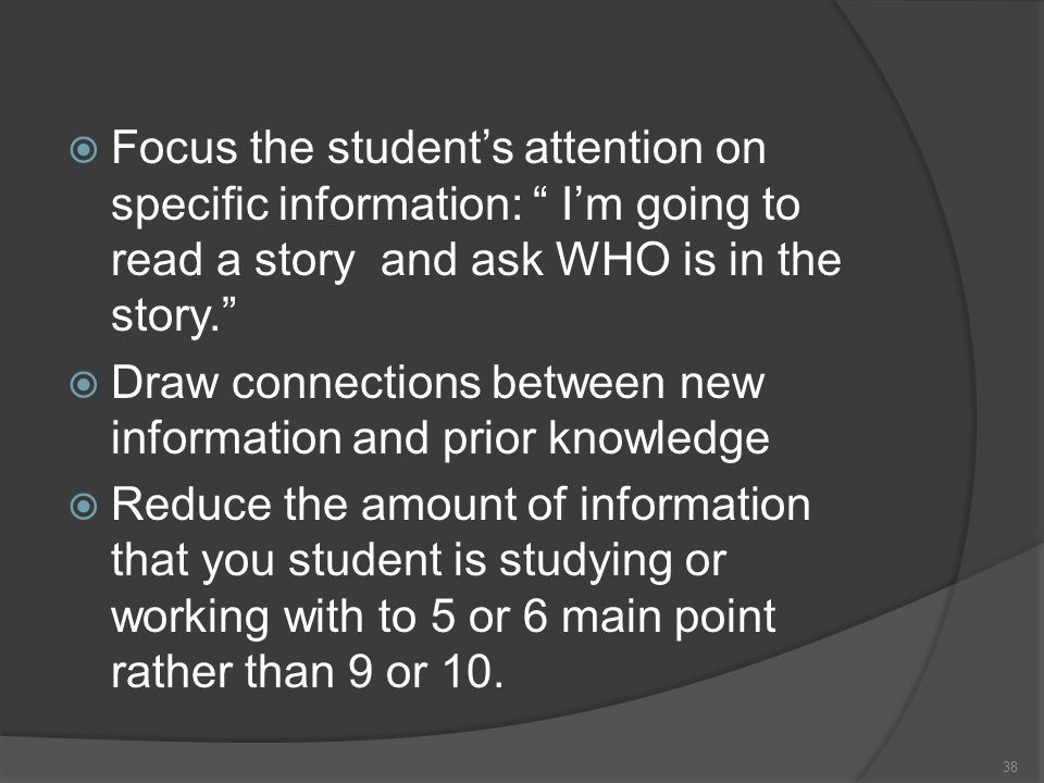 Focus the students attention on specific information: Im going to read a story and ask WHO is in the story. Draw connections between new information a