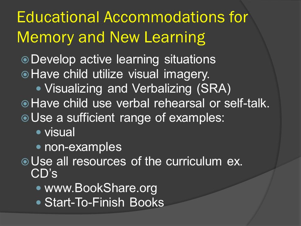 Educational Accommodations for Memory and New Learning Develop active learning situations Have child utilize visual imagery. Visualizing and Verbalizi