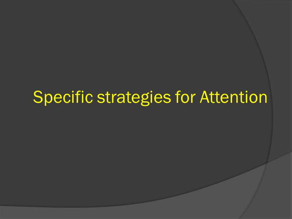 Specific strategies for Attention