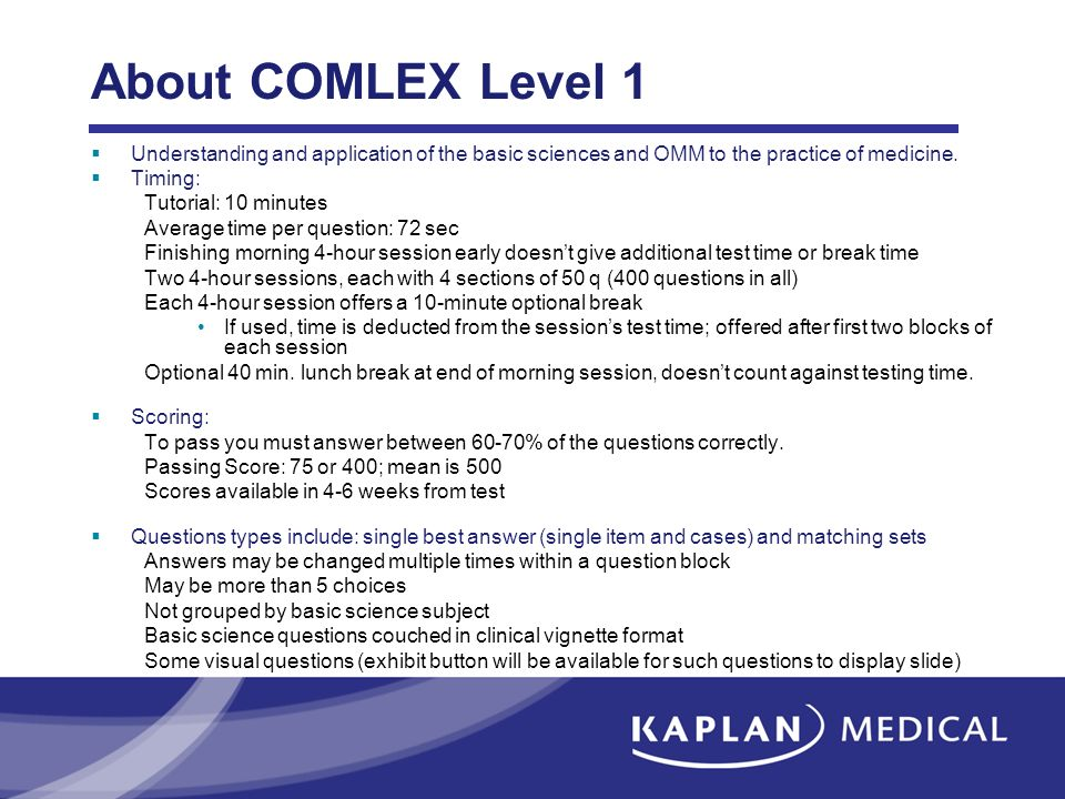 About COMLEX Level 1 Understanding and application of the basic sciences and OMM to the practice of medicine. Timing: Tutorial: 10 minutes Average tim