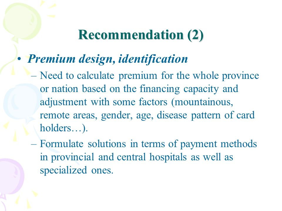 Recommendation (2) Premium design, identification –Need to calculate premium for the whole province or nation based on the financing capacity and adju