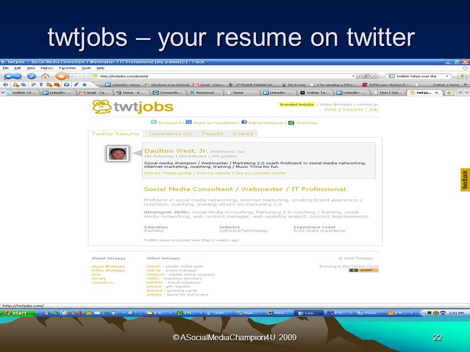 © ASocialMediaChampion4U 200922 twtjobs – your resume on twitter