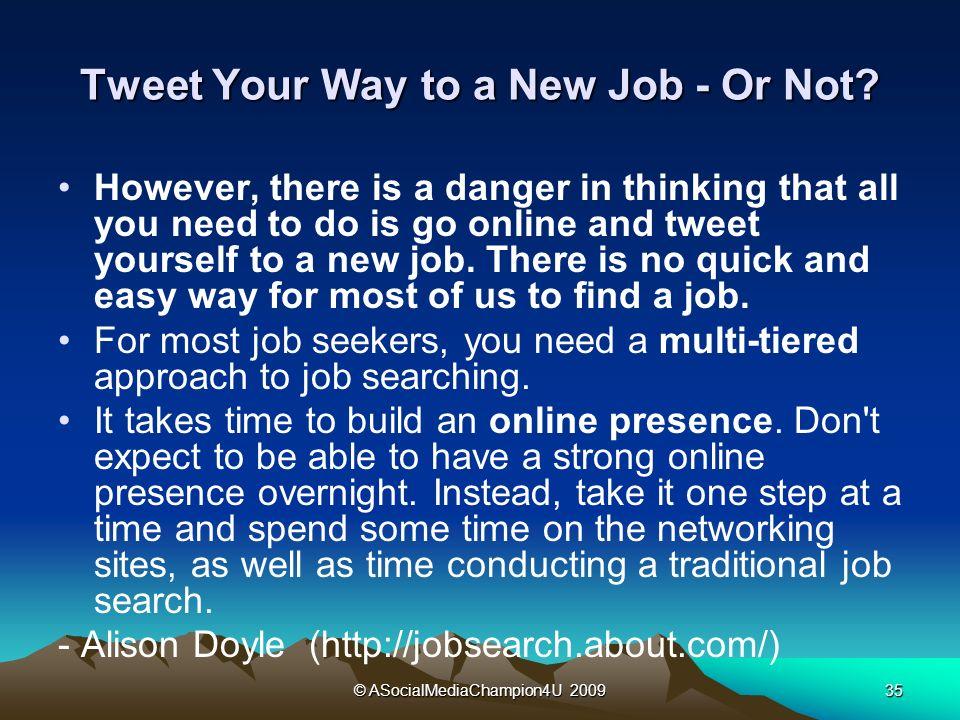 © ASocialMediaChampion4U 200935 Tweet Your Way to a New Job - Or Not.