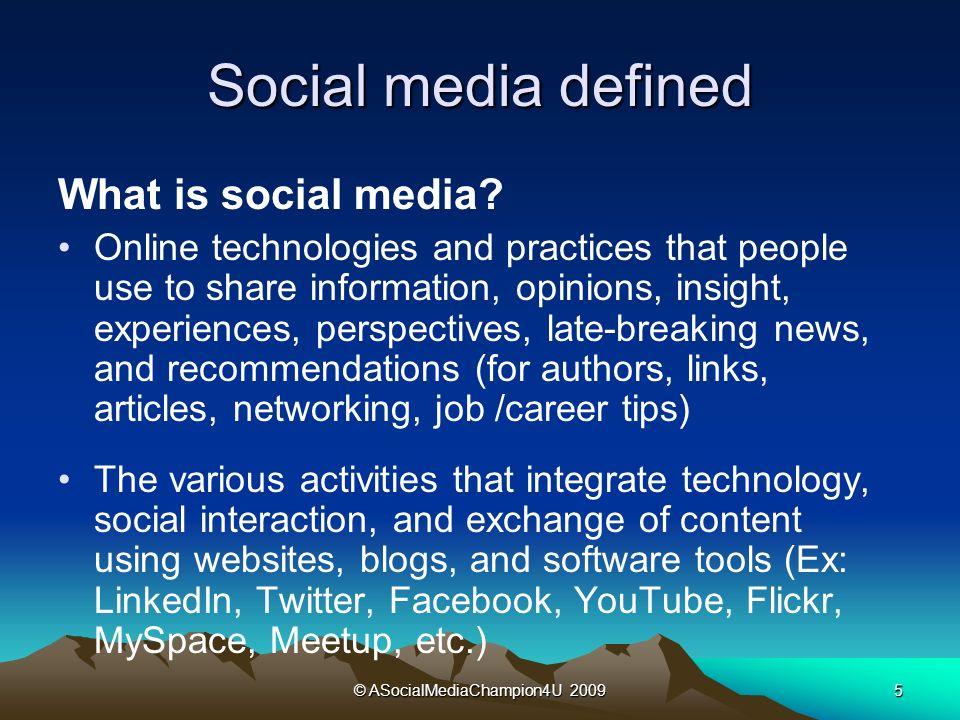 © ASocialMediaChampion4U 20095 Social media defined What is social media.