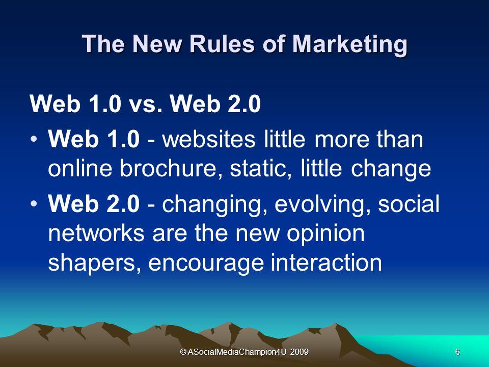 © ASocialMediaChampion4U 20096 The New Rules of Marketing Web 1.0 vs.