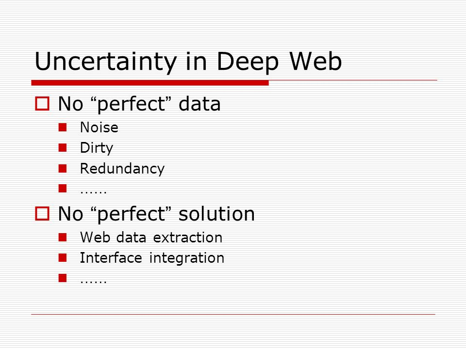 No perfect data Noise Dirty Redundancy …… No perfect solution Web data extraction Interface integration ……