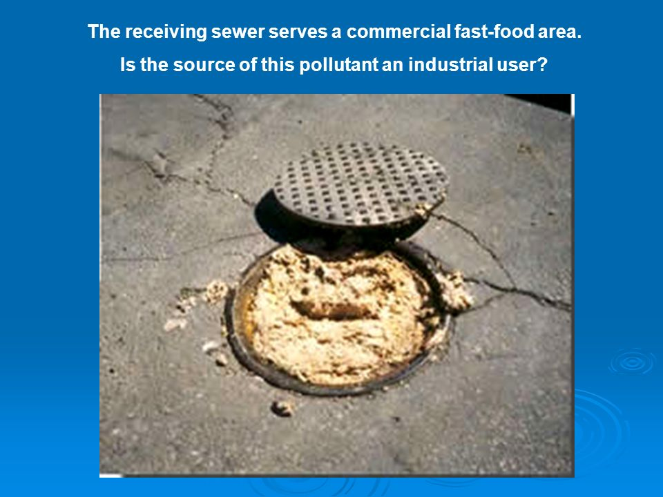 The receiving sewer serves a commercial fast-food area. Is the source of this pollutant an industrial user?
