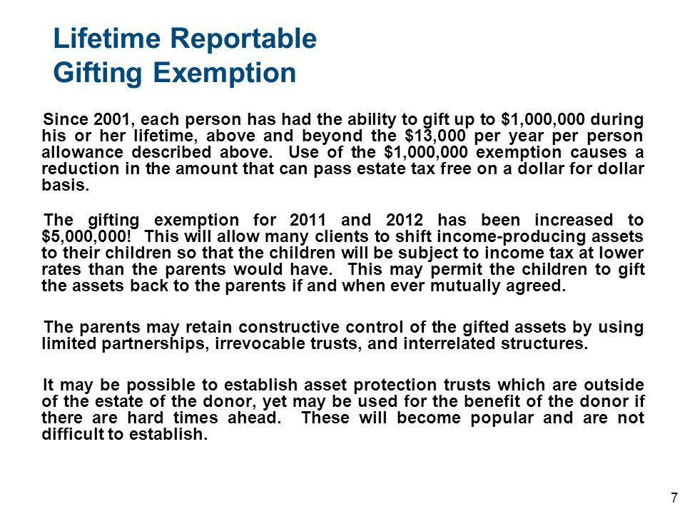 Lifetime Reportable Gifting Exemption Since 2001, each person has had the ability to gift up to $1,000,000 during his or her lifetime, above and beyon