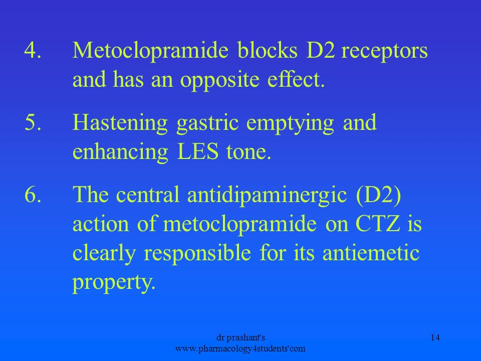4.Metoclopramide blocks D2 receptors and has an opposite effect. 5.Hastening gastric emptying and enhancing LES tone. 6.The central antidipaminergic (
