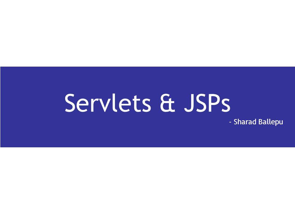 Servlets & JSPs - Sharad Ballepu
