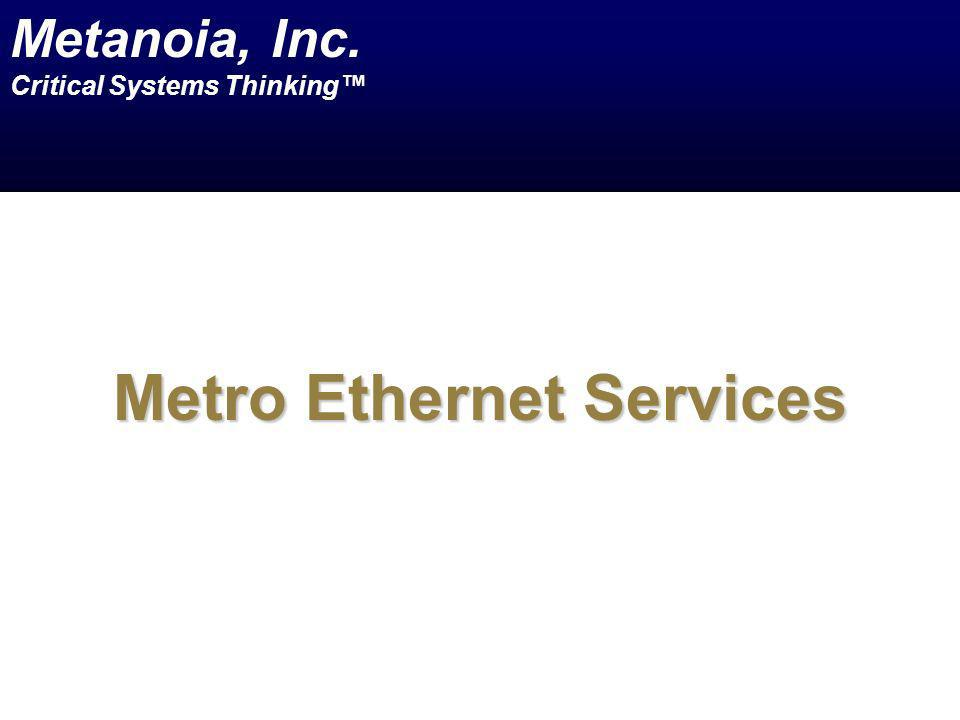 Metro Ethernet Services Metanoia, Inc. Critical Systems Thinking
