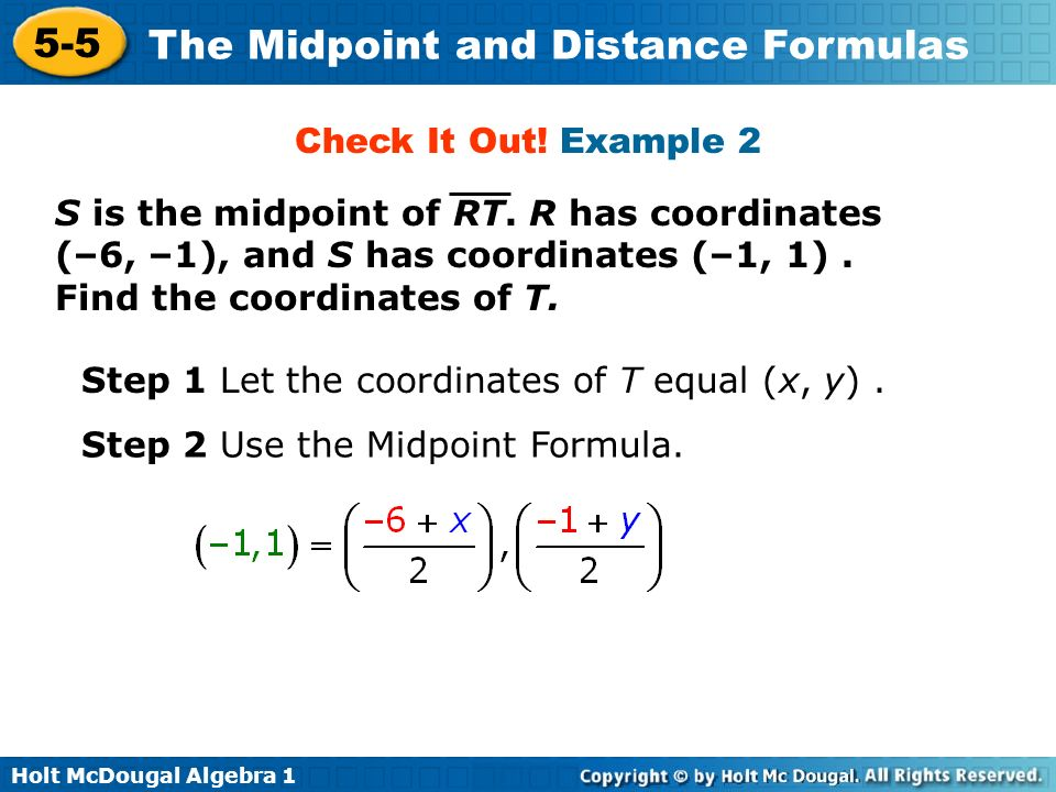 Holt McDougal Algebra 1 5-5 The Midpoint and Distance Formulas Check It Out! Example 2 S is the midpoint of RT. R has coordinates (–6, –1), and S has