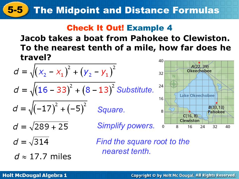 Holt McDougal Algebra 1 5-5 The Midpoint and Distance Formulas Check It Out! Example 4 Jacob takes a boat from Pahokee to Clewiston. To the nearest te