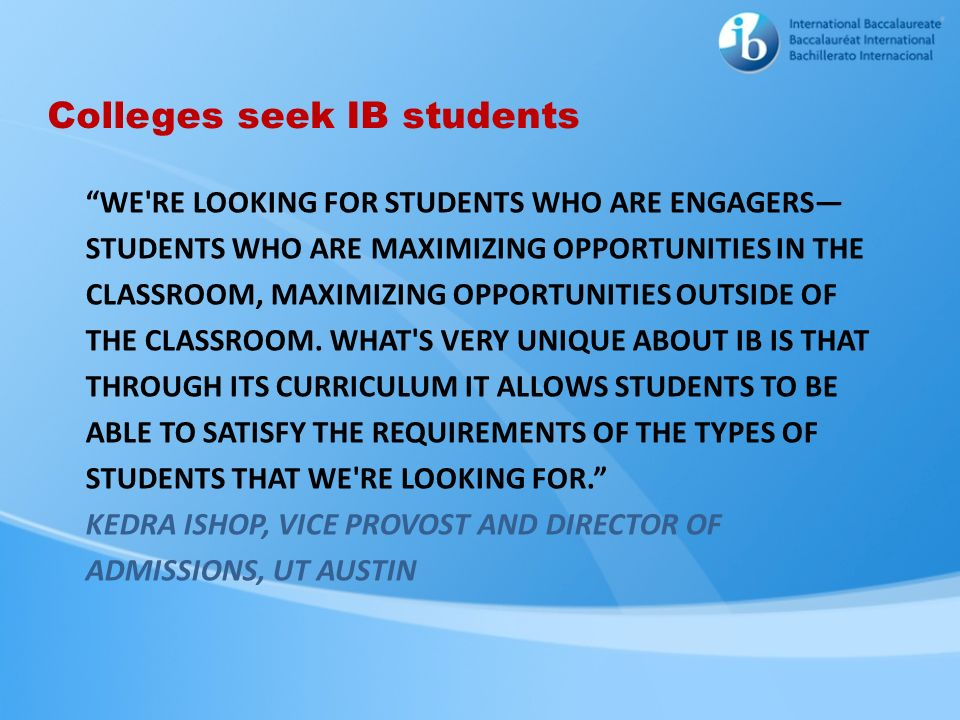 WE'RE LOOKING FOR STUDENTS WHO ARE ENGAGERS STUDENTS WHO ARE MAXIMIZING OPPORTUNITIES IN THE CLASSROOM, MAXIMIZING OPPORTUNITIES OUTSIDE OF THE CLASSR