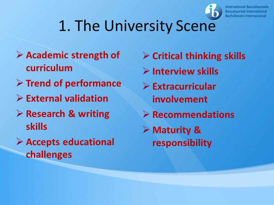 1. The University Scene Academic strength of curriculum Trend of performance External validation Research & writing skills Accepts educational challen