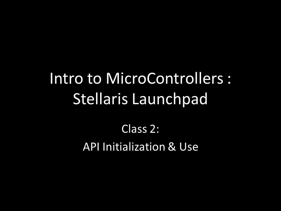 Intro to MicroControllers : Stellaris Launchpad Class 2: API Initialization & Use