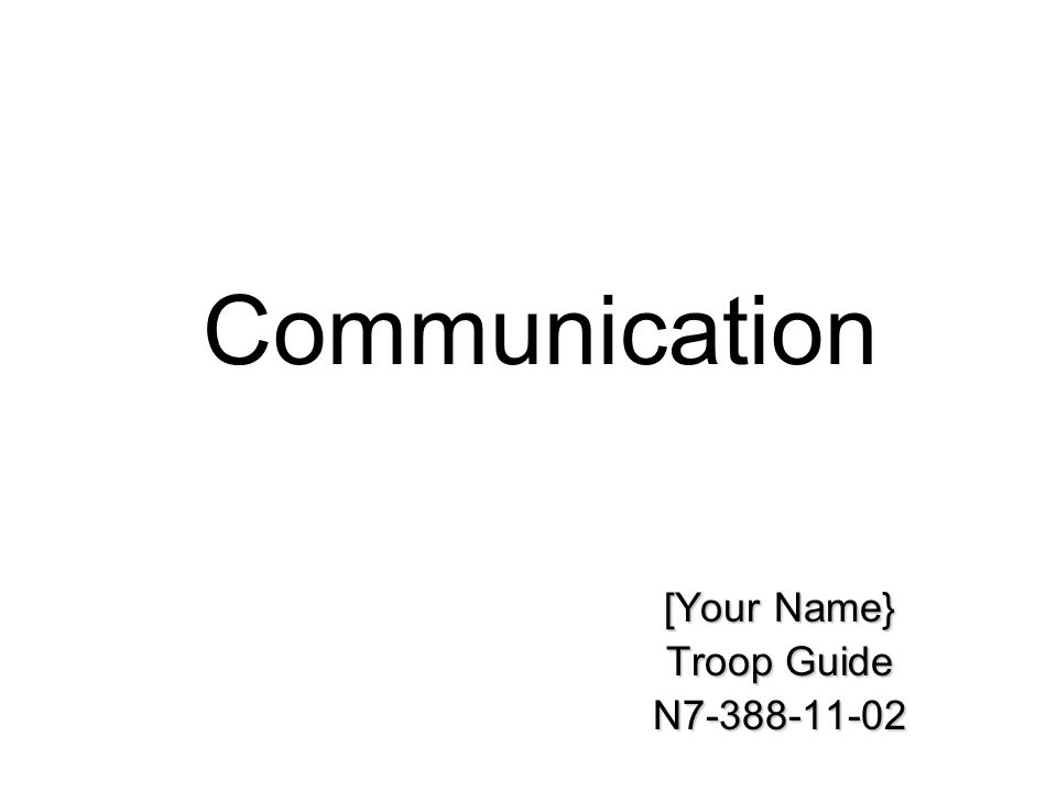 Communication [Your Name} Troop Guide N7-388-11-02