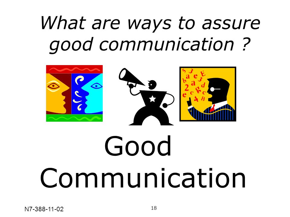 N7-388-11-02 What are ways to assure good communication ? 18 Good Communication