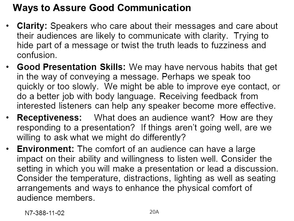 N7-388-11-02 Ways to Assure Good Communication 20A Clarity: Speakers who care about their messages and care about their audiences are likely to commun