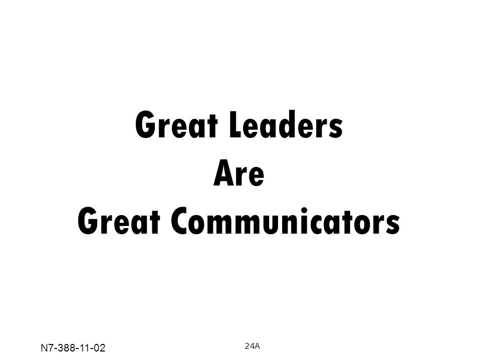N7-388-11-02 Great Leaders Are Great Communicators 24A