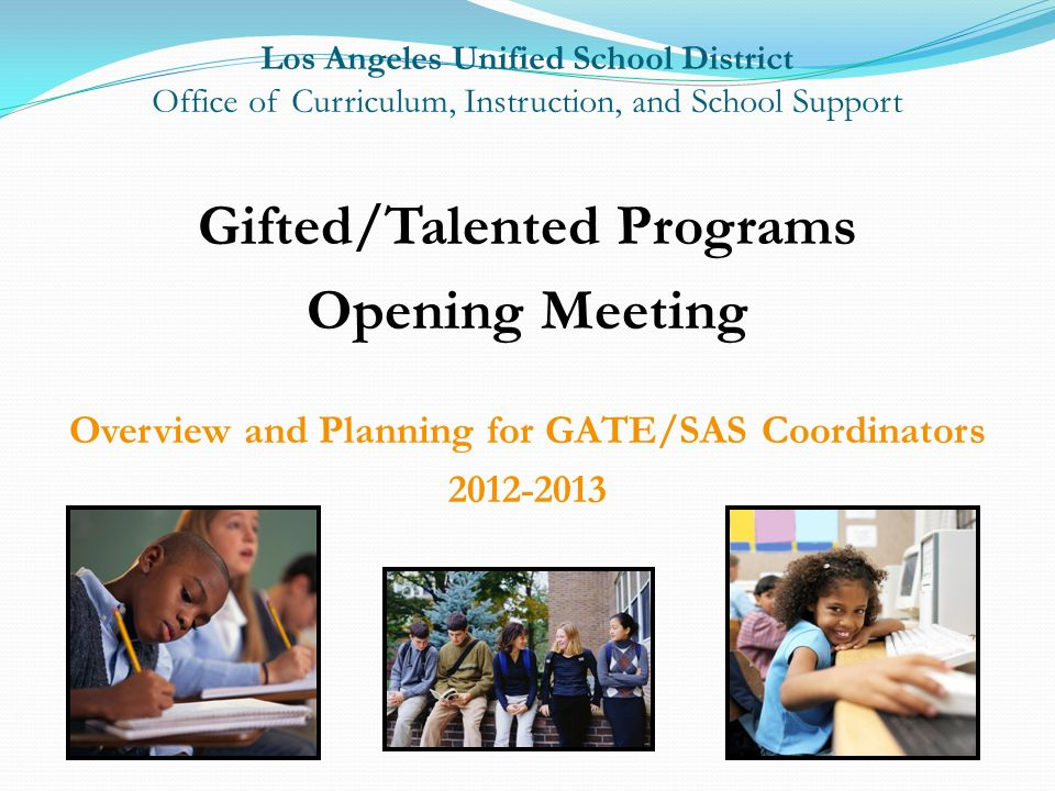 Los Angeles Unified School District Office of Curriculum, Instruction, and School Support Gifted/Talented Programs Opening Meeting Overview and Planni