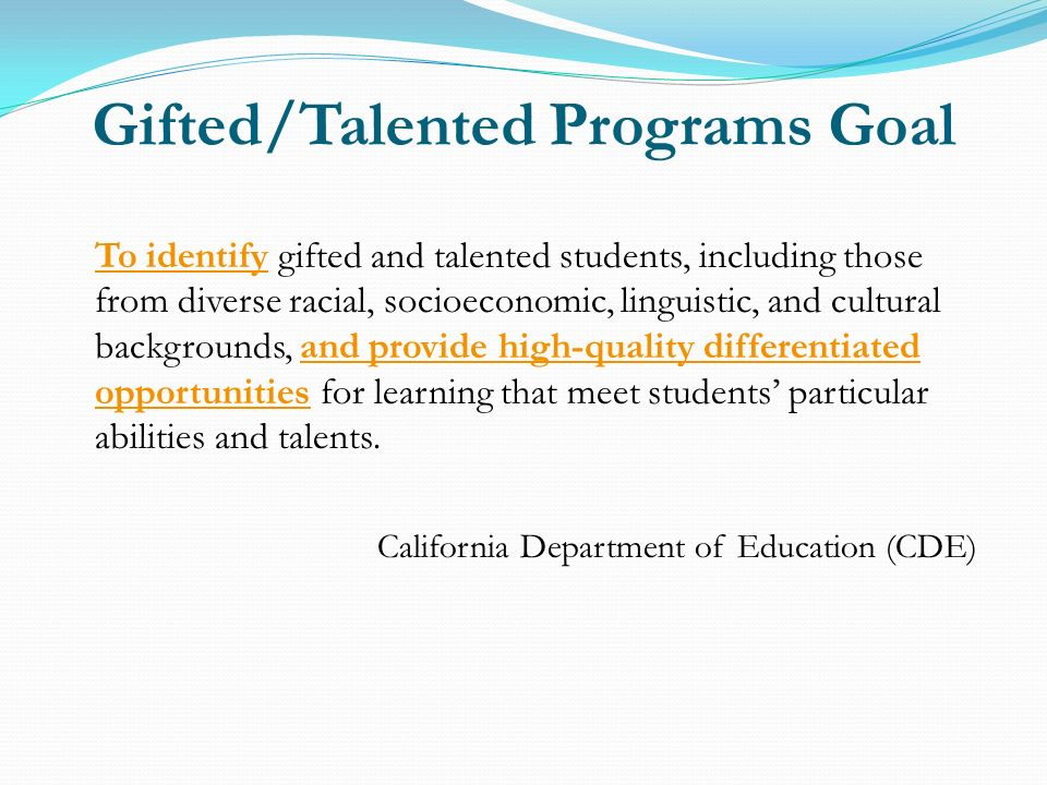 Gifted/Talented Programs Goal To identify gifted and talented students, including those from diverse racial, socioeconomic, linguistic, and cultural b