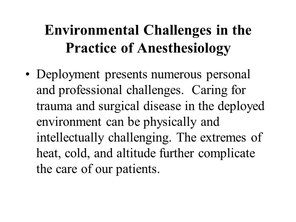 Environmental Challenges in the Practice of Anesthesiology Deployment presents numerous personal and professional challenges. Caring for trauma and su